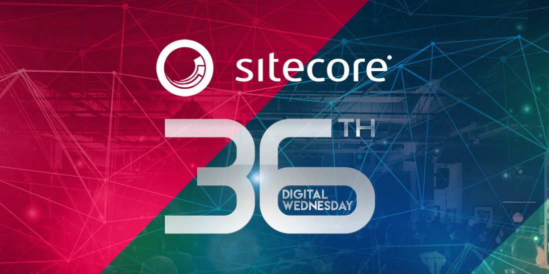 36th Digital Wednesday: Sitecore – Own the Digital Experience